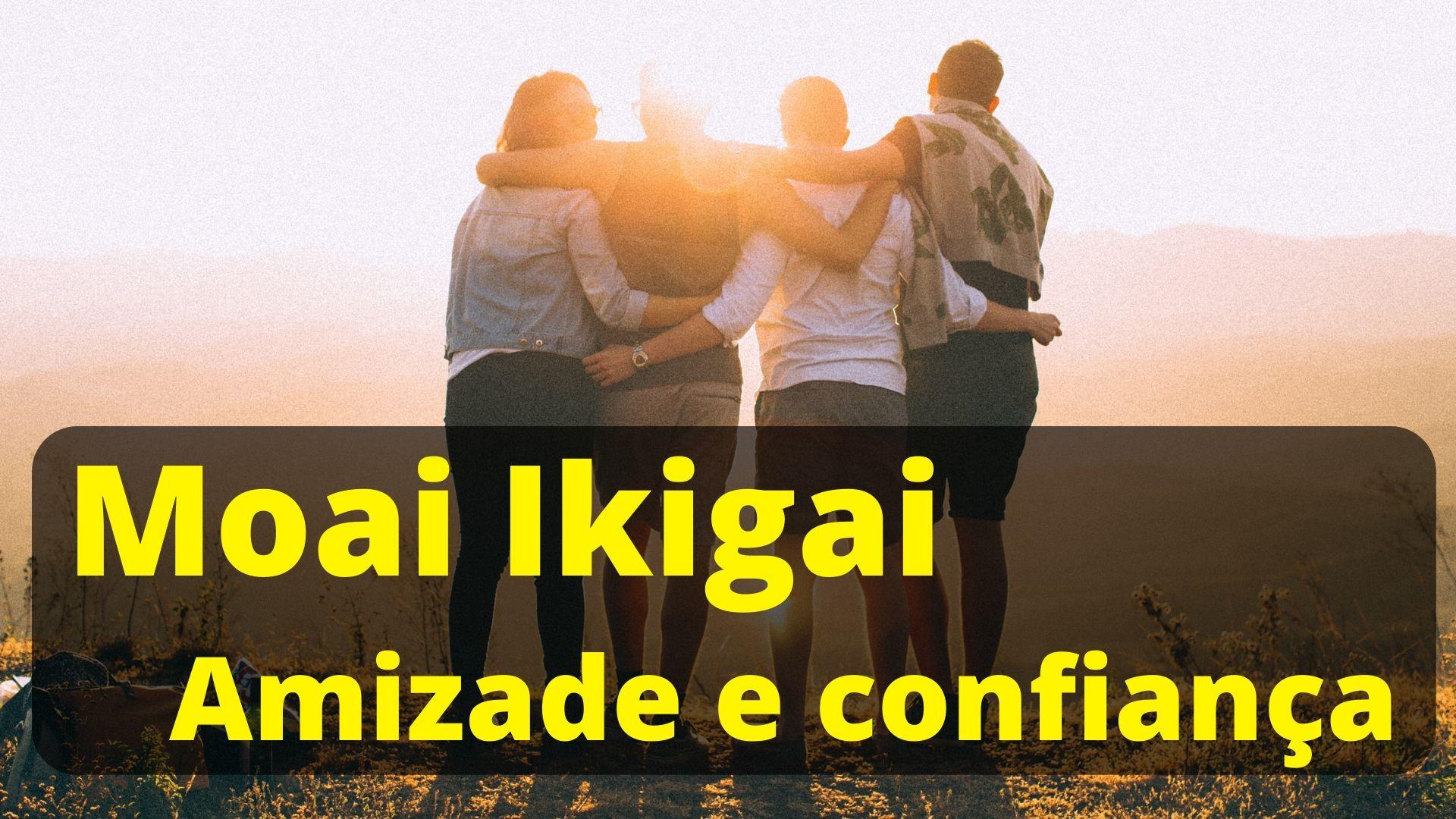 Moai Ikigai – Amizade e Confiança