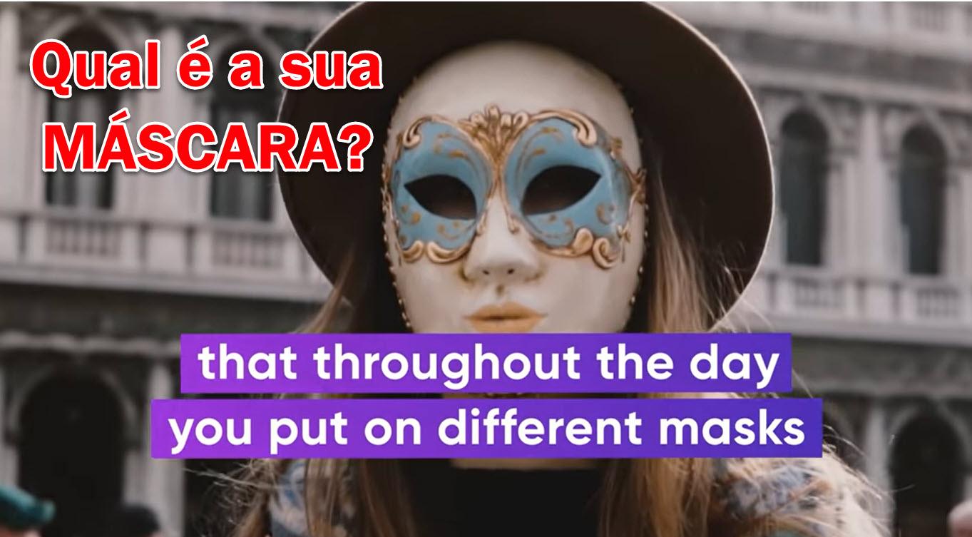 Quais são suas máscaras?